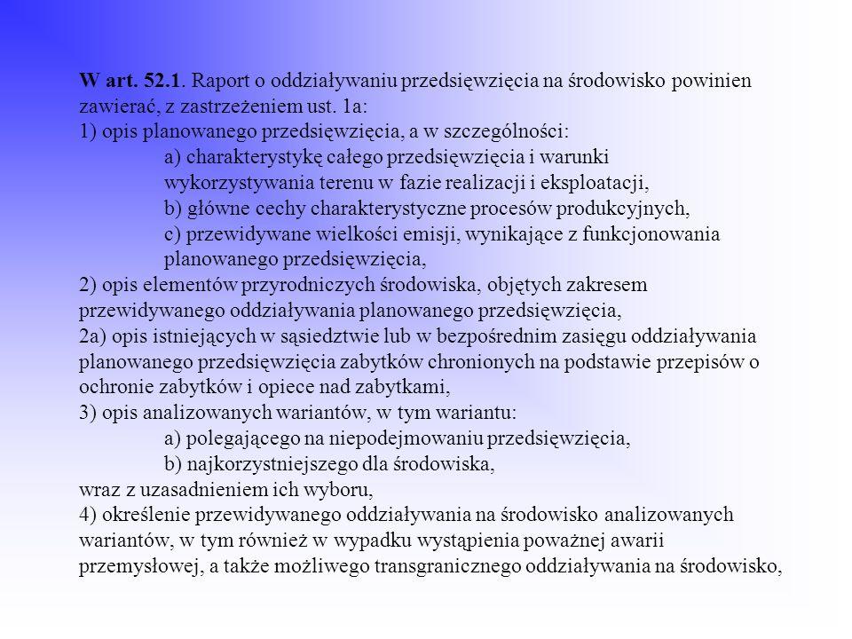 W art. 52.1. Raport o oddziaływaniu przedsięwzięcia na środowisko powinien zawierać, z zastrzeżeniem ust. 1a: 1) opis planowanego przedsięwzięcia, a w