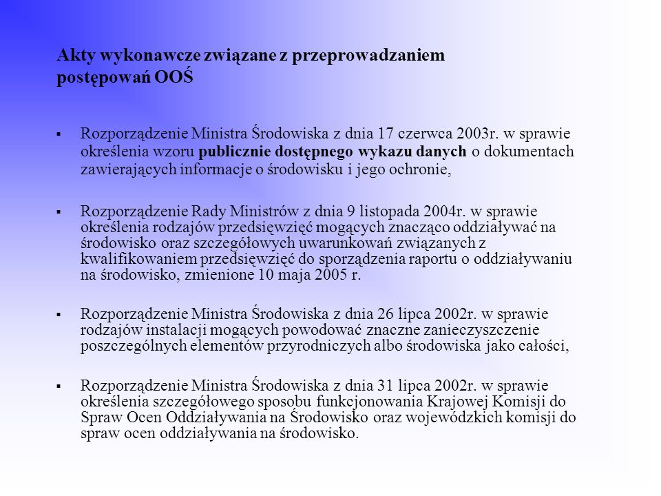 Postępowanie w sprawie ooś - decyzja o środowiskowych uwarunkowaniach zgody na realizację przedsięwzięcia Przebieg postępowania OOŚ zależy od rodzaju przedsięwzięcia; Podział przedsięwzięć mogących znacząco oddziaływać na środowisko jest określony w Rozporządzeniu Rady Ministrów z dnia 9 listopada 2004r.