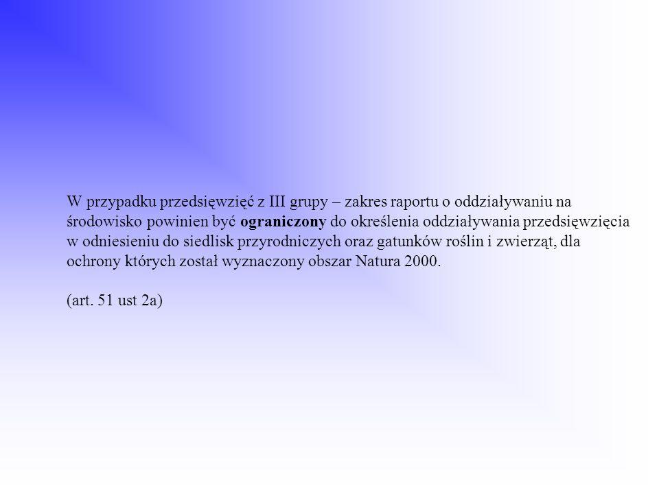 W przypadku przedsięwzięć z III grupy – zakres raportu o oddziaływaniu na środowisko powinien być ograniczony do określenia oddziaływania przedsięwzię