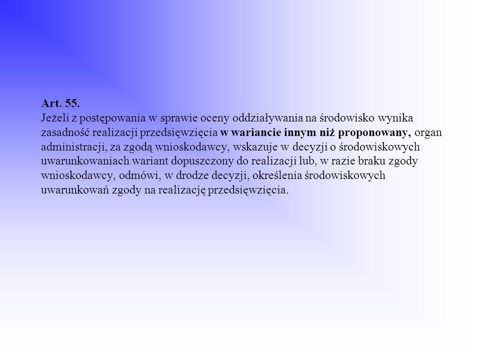 Art. 55. Jeżeli z postępowania w sprawie oceny oddziaływania na środowisko wynika zasadność realizacji przedsięwzięcia w wariancie innym niż proponowa