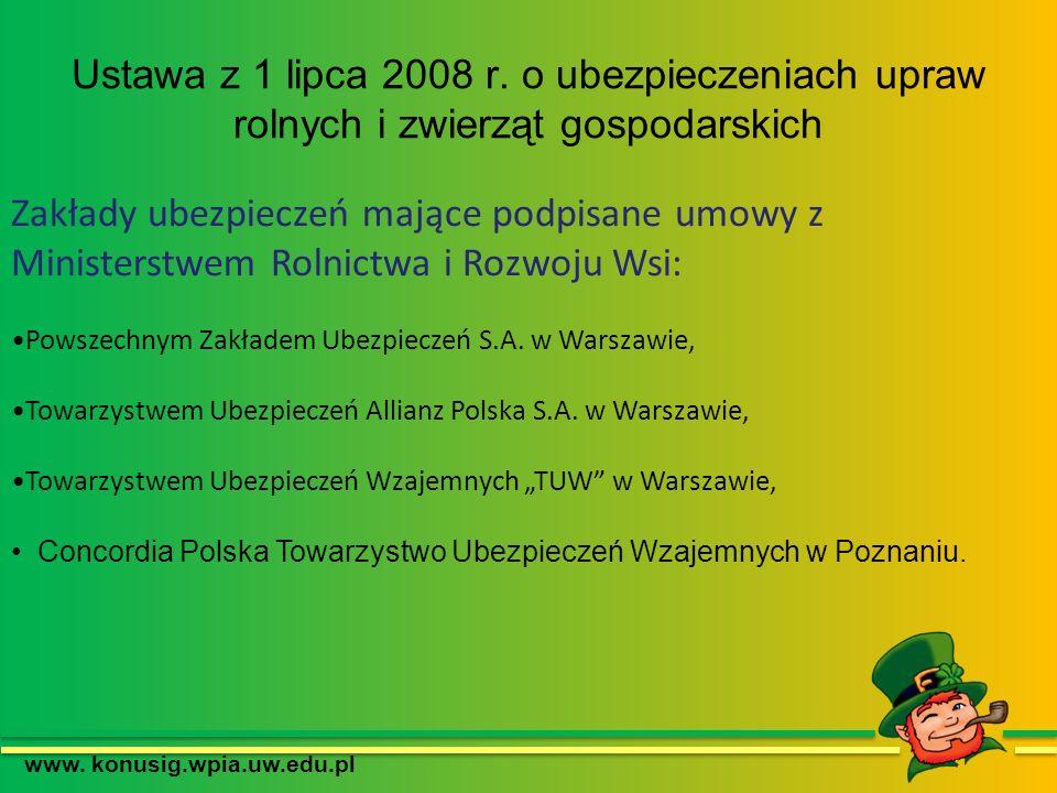 www. konusig.wpia.uw.edu.pl Ustawa z 1 lipca 2008 r. o ubezpieczeniach upraw rolnych i zwierząt gospodarskich Zakłady ubezpieczeń mające podpisane umo