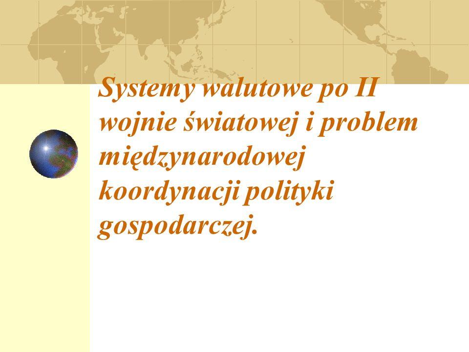 Systemy walutowe po II wojnie światowej i problem międzynarodowej koordynacji polityki gospodarczej.