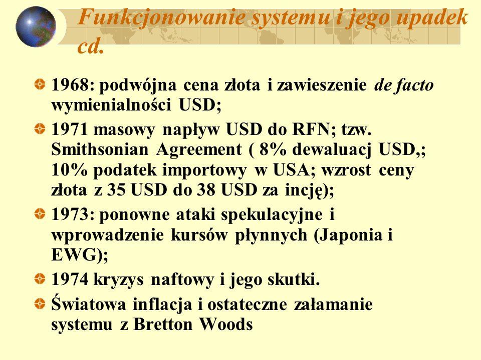 Funkcjonowanie systemu i jego upadek cd. 1968: podwójna cena złota i zawieszenie de facto wymienialności USD; 1971 masowy napływ USD do RFN; tzw. Smit
