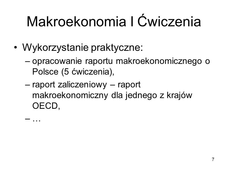 7 Makroekonomia I Ćwiczenia Wykorzystanie praktyczne: –opracowanie raportu makroekonomicznego o Polsce (5 ćwiczenia), –raport zaliczeniowy – raport ma