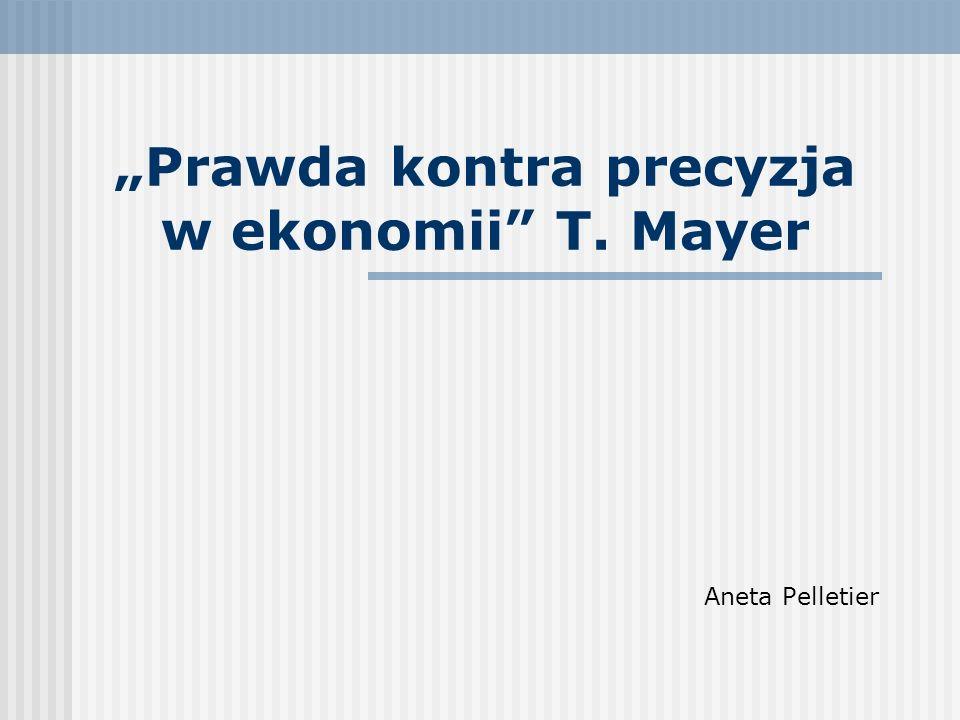Prawda kontra precyzja w ekonomii T. Mayer Aneta Pelletier