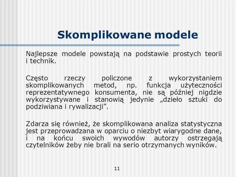 11 Skomplikowane modele Najlepsze modele powstają na podstawie prostych teorii i technik. Często rzeczy policzone z wykorzystaniem skomplikowanych met