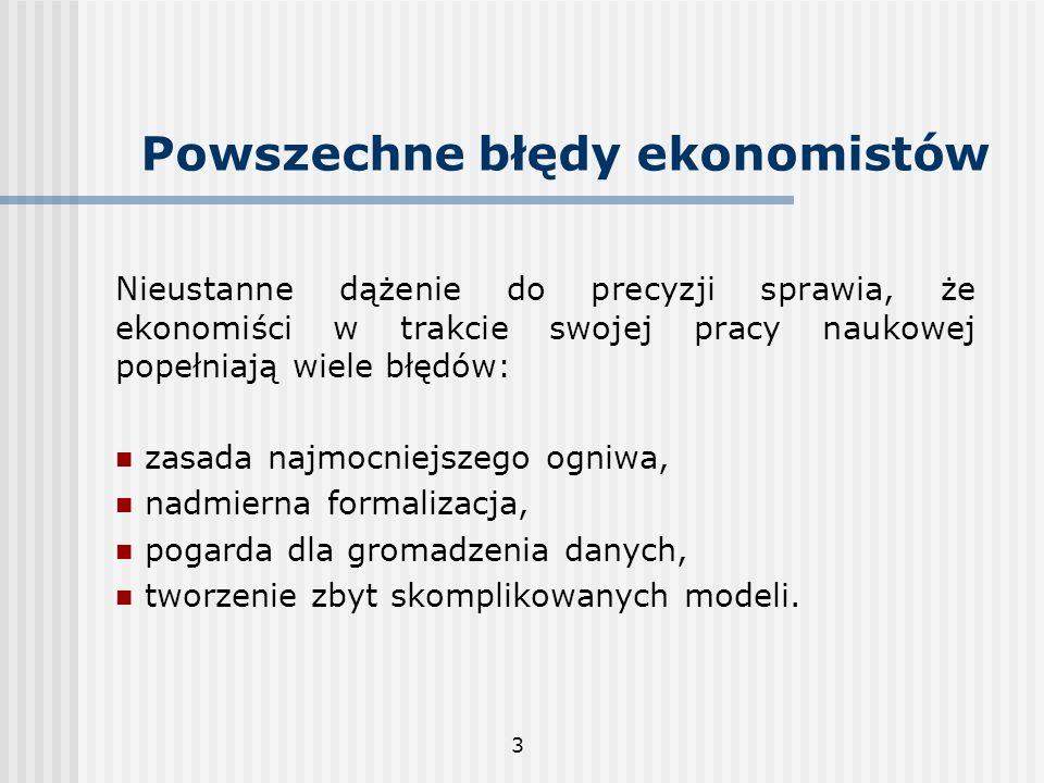 3 Powszechne błędy ekonomistów Nieustanne dążenie do precyzji sprawia, że ekonomiści w trakcie swojej pracy naukowej popełniają wiele błędów: zasada n