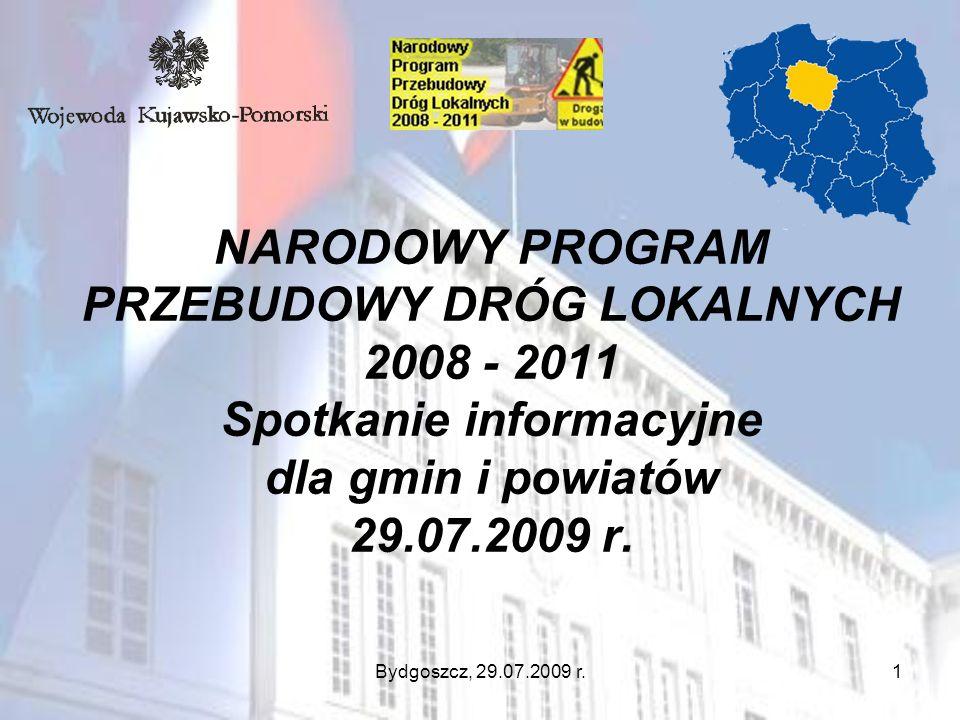 Bydgoszcz, 29.07.2009 r.1 NARODOWY PROGRAM PRZEBUDOWY DRÓG LOKALNYCH 2008 - 2011 Spotkanie informacyjne dla gmin i powiatów 29.07.2009 r.