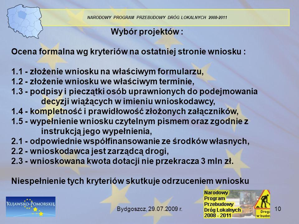 Bydgoszcz, 29.07.2009 r.10 NARODOWY PROGRAM PRZEBUDOWY DRÓG LOKALNYCH 2008-2011 Wybór projektów : Ocena formalna wg kryteriów na ostatniej stronie wni