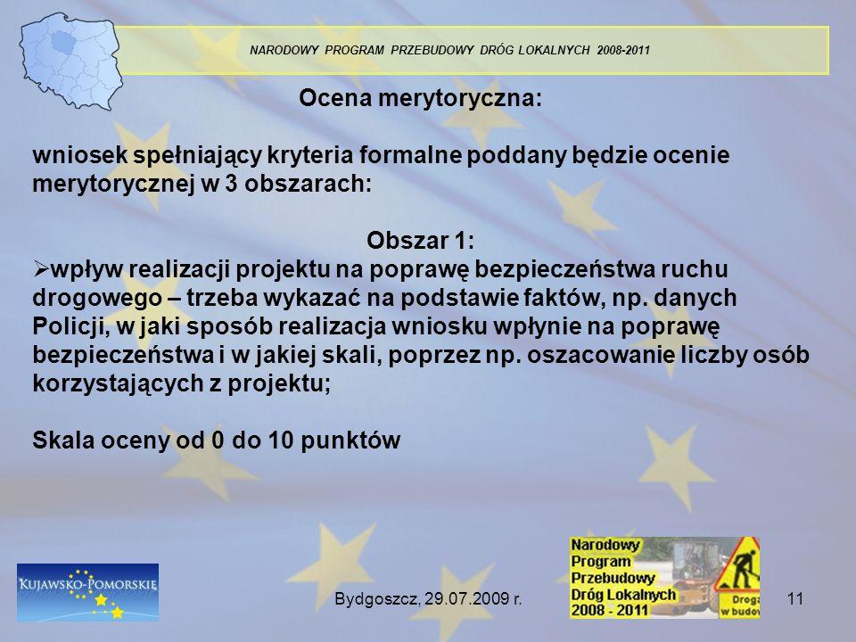 Bydgoszcz, 29.07.2009 r.11 NARODOWY PROGRAM PRZEBUDOWY DRÓG LOKALNYCH 2008-2011 Ocena merytoryczna: wniosek spełniający kryteria formalne poddany będz