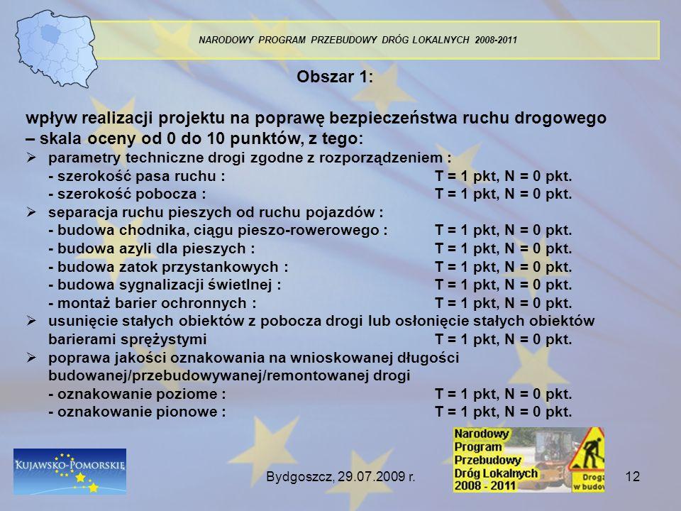 Bydgoszcz, 29.07.2009 r.12 NARODOWY PROGRAM PRZEBUDOWY DRÓG LOKALNYCH 2008-2011 Obszar 1: wpływ realizacji projektu na poprawę bezpieczeństwa ruchu dr