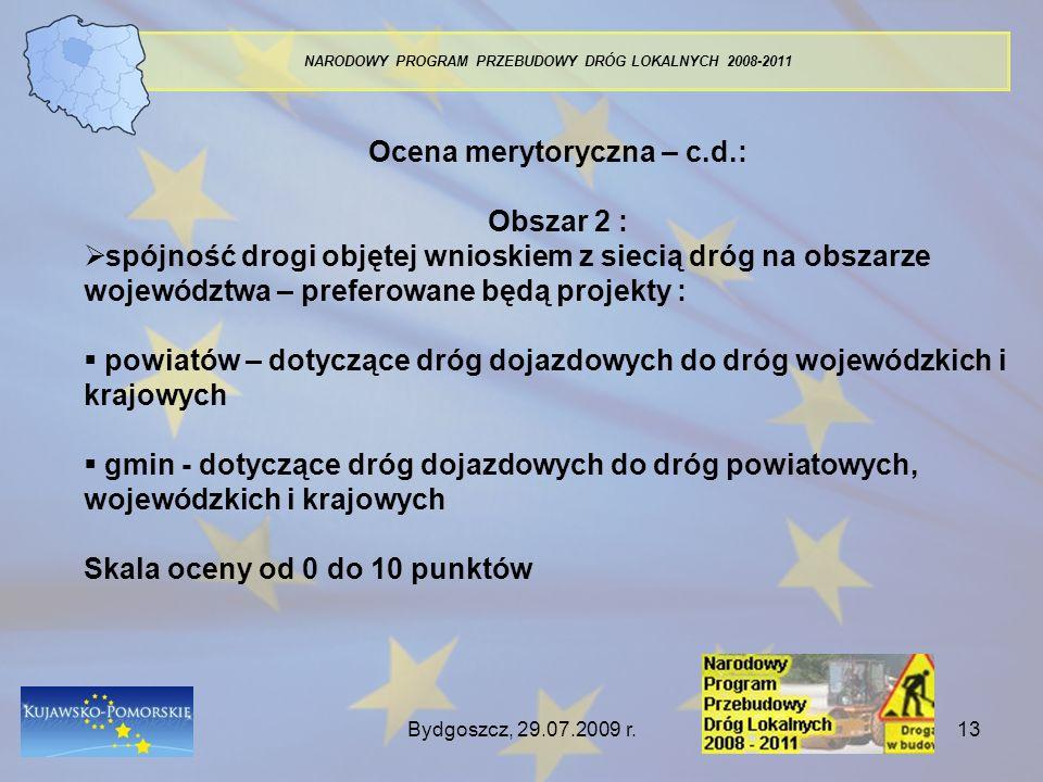 Bydgoszcz, 29.07.2009 r.13 NARODOWY PROGRAM PRZEBUDOWY DRÓG LOKALNYCH 2008-2011 Ocena merytoryczna – c.d.: Obszar 2 : spójność drogi objętej wnioskiem
