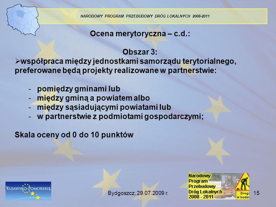 Bydgoszcz, 29.07.2009 r.15 NARODOWY PROGRAM PRZEBUDOWY DRÓG LOKALNYCH 2008-2011 Ocena merytoryczna – c.d.: Obszar 3: współpraca między jednostkami sam