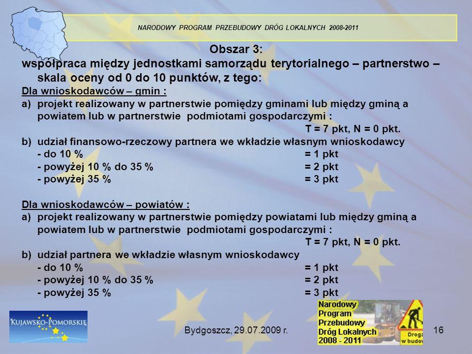 Bydgoszcz, 29.07.2009 r.16 NARODOWY PROGRAM PRZEBUDOWY DRÓG LOKALNYCH 2008-2011 Obszar 3: współpraca między jednostkami samorządu terytorialnego – par
