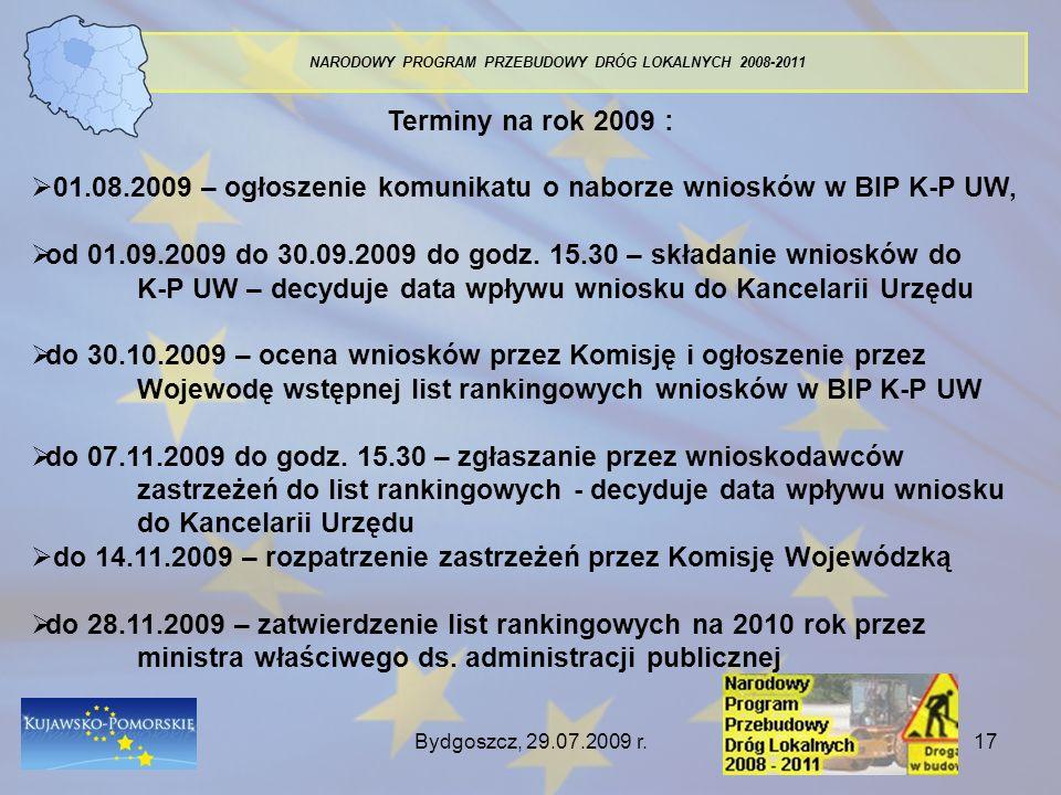 Bydgoszcz, 29.07.2009 r.17 NARODOWY PROGRAM PRZEBUDOWY DRÓG LOKALNYCH 2008-2011 Terminy na rok 2009 : 01.08.2009 – ogłoszenie komunikatu o naborze wni