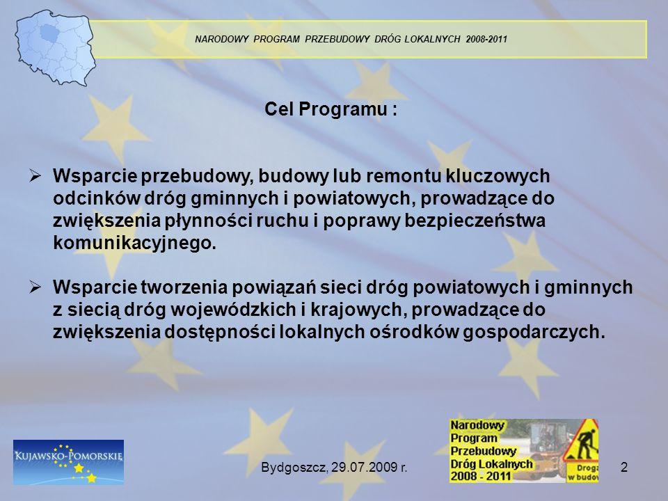 Bydgoszcz, 29.07.2009 r.2 NARODOWY PROGRAM PRZEBUDOWY DRÓG LOKALNYCH 2008-2011 Cel Programu : Wsparcie przebudowy, budowy lub remontu kluczowych odcin