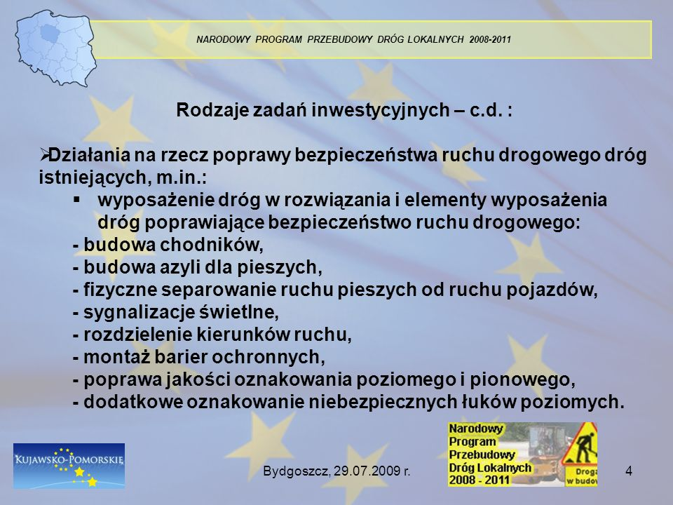 Bydgoszcz, 29.07.2009 r.4 NARODOWY PROGRAM PRZEBUDOWY DRÓG LOKALNYCH 2008-2011 Rodzaje zadań inwestycyjnych – c.d. : Działania na rzecz poprawy bezpie