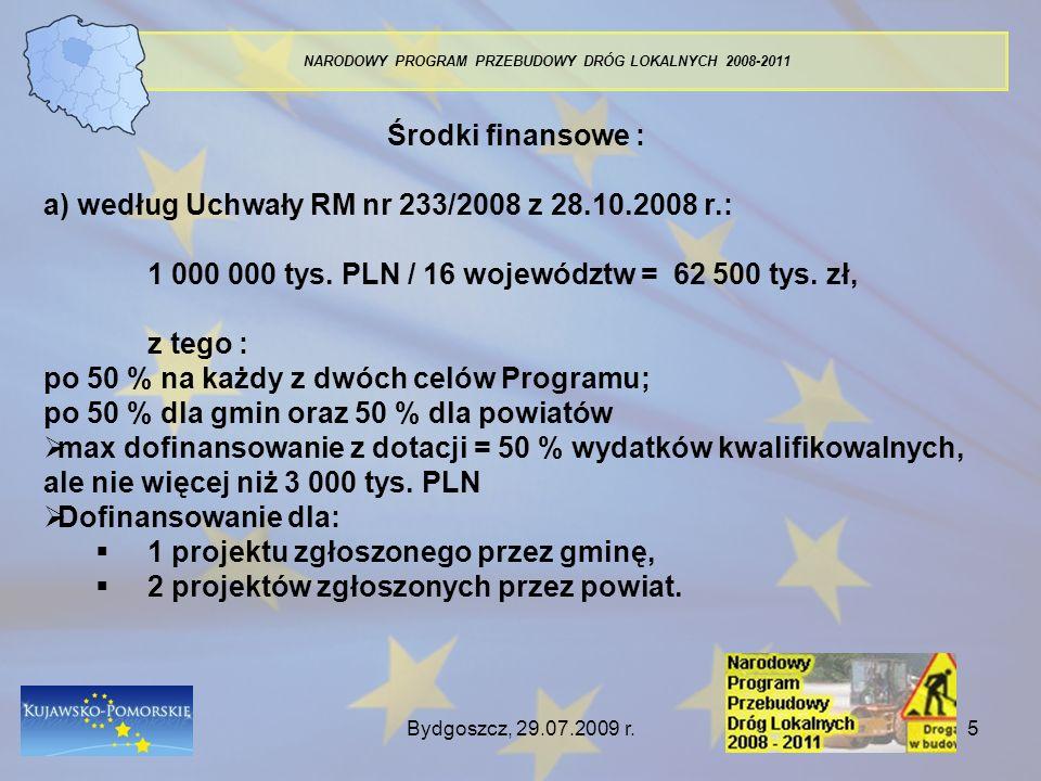 Bydgoszcz, 29.07.2009 r.5 NARODOWY PROGRAM PRZEBUDOWY DRÓG LOKALNYCH 2008-2011 Środki finansowe : a) według Uchwały RM nr 233/2008 z 28.10.2008 r.: 1