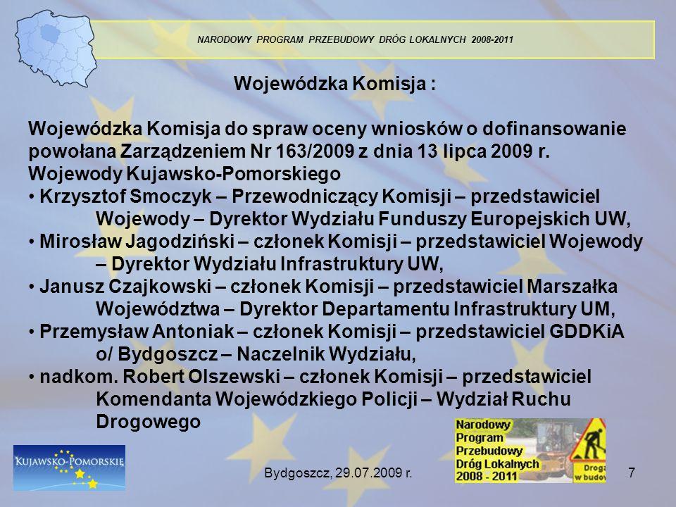 Bydgoszcz, 29.07.2009 r.8 NARODOWY PROGRAM PRZEBUDOWY DRÓG LOKALNYCH 2008-2011 Informacje o parametrach technicznych drogi – pkt 2.1 wniosku Spełnienie wymogów ustaw: Prawo budowlane oraz o drogach publicznych, rozporządzenia ministra transportu i gospodarki morskiej z dnia 2 marca 1999 r.
