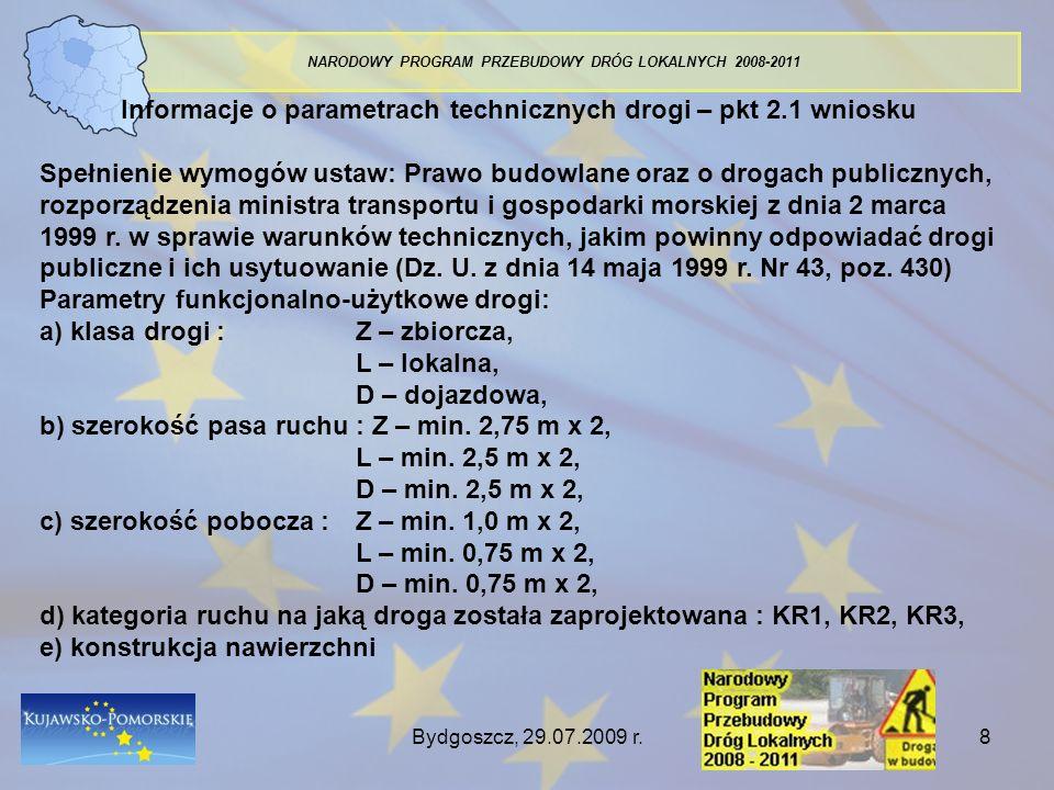 Bydgoszcz, 29.07.2009 r.9 NARODOWY PROGRAM PRZEBUDOWY DRÓG LOKALNYCH 2008-2011 Załączniki do wniosku: pozwolenie na budowę lub zgłoszenie przebudowy – pkt 4.1 jeżeli są zewnętrzne źródła dofinansowania – decyzja o ich przyznaniu – pkt 3.1 jeżeli jest partnerstwo – kopia umowy o partnerstwie – pkt 5.4 uchwała organu stanowiącego o zagwarantowaniu środków własnych na realizację projektu – pkt 6 – np.