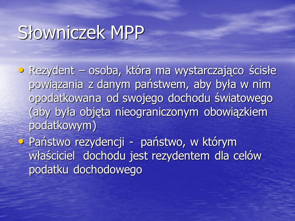 Słowniczek MPP Rezydent – osoba, która ma wystarczająco ścisłe powiązania z danym państwem, aby była w nim opodatkowana od swojego dochodu światowego