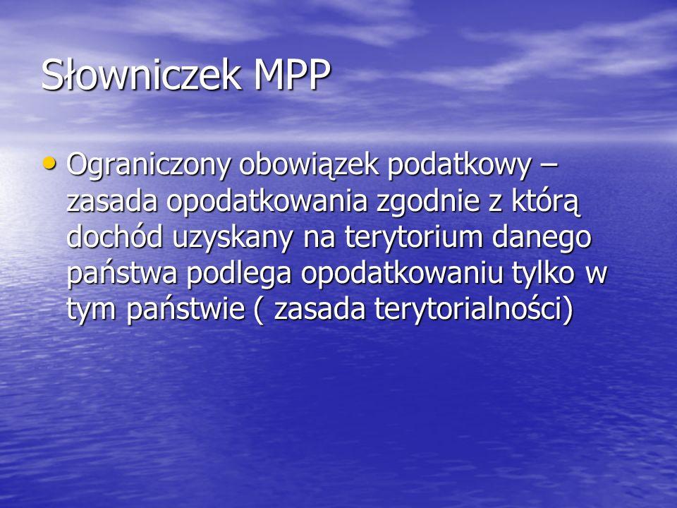 Słowniczek MPP Ograniczony obowiązek podatkowy – zasada opodatkowania zgodnie z którą dochód uzyskany na terytorium danego państwa podlega opodatkowan