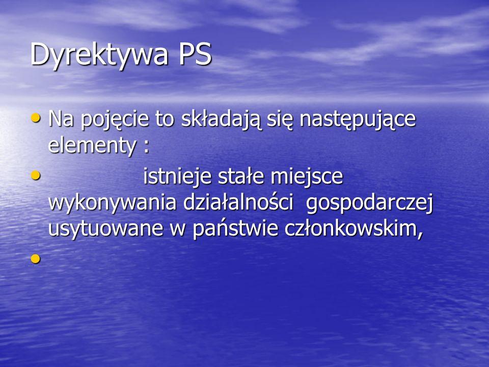 Dyrektywa PS Na pojęcie to składają się następujące elementy : Na pojęcie to składają się następujące elementy : istnieje stałe miejsce wykonywania dz