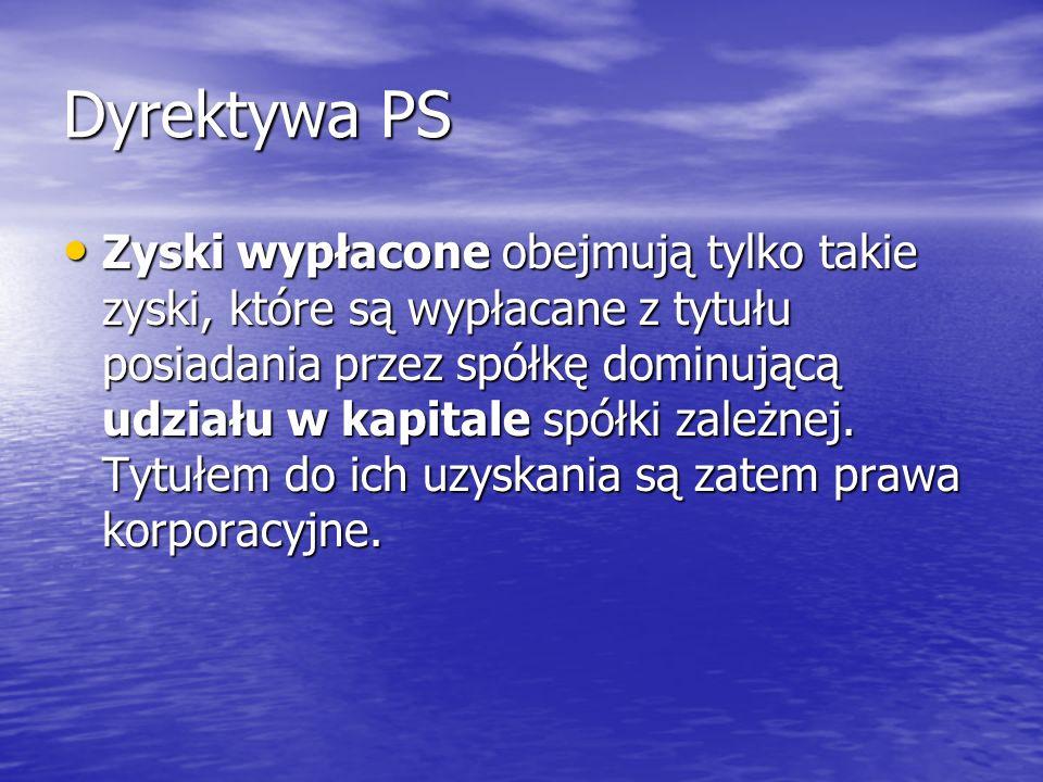 Dyrektywa PS Zyski wypłacone obejmują tylko takie zyski, które są wypłacane z tytułu posiadania przez spółkę dominującą udziału w kapitale spółki zale