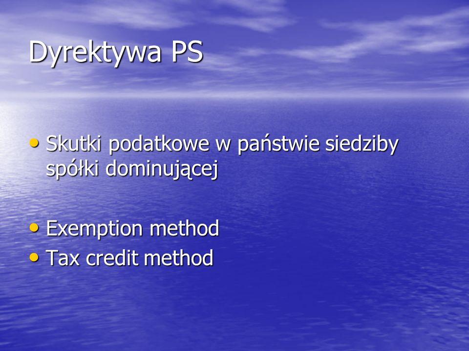 Dyrektywa PS Skutki podatkowe w państwie siedziby spółki dominującej Skutki podatkowe w państwie siedziby spółki dominującej Exemption method Exemptio
