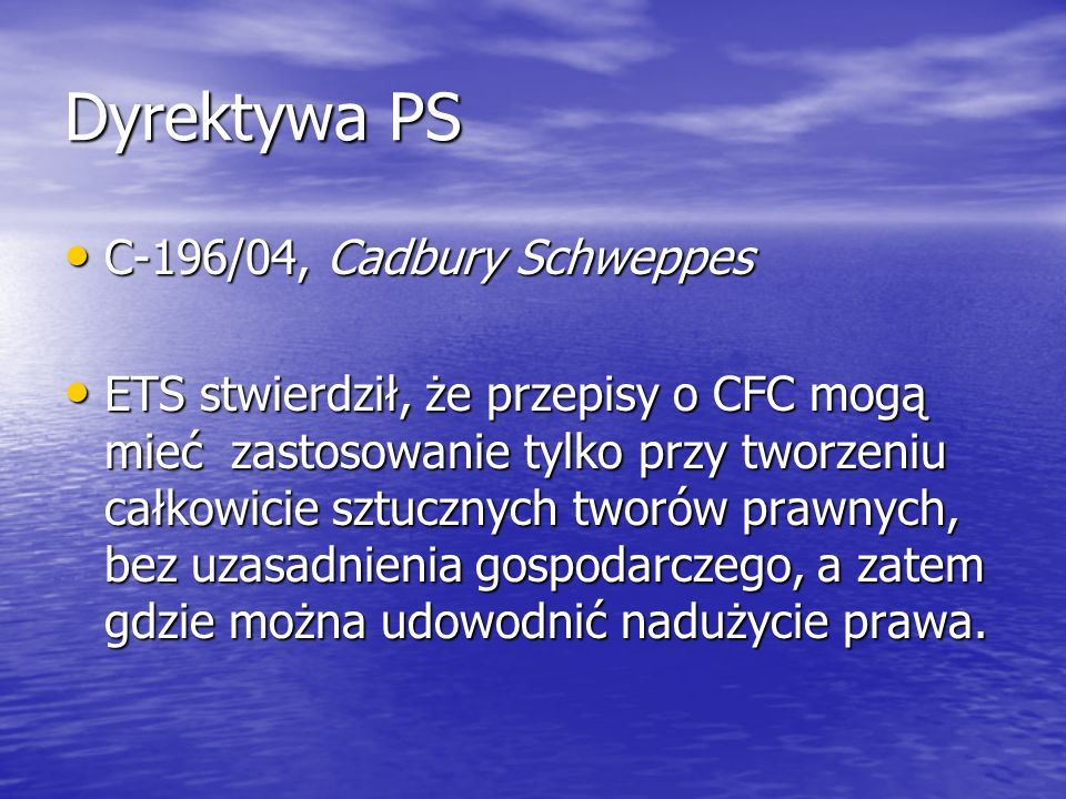 Dyrektywa PS C-196/04, Cadbury Schweppes C-196/04, Cadbury Schweppes ETS stwierdził, że przepisy o CFC mogą mieć zastosowanie tylko przy tworzeniu cał