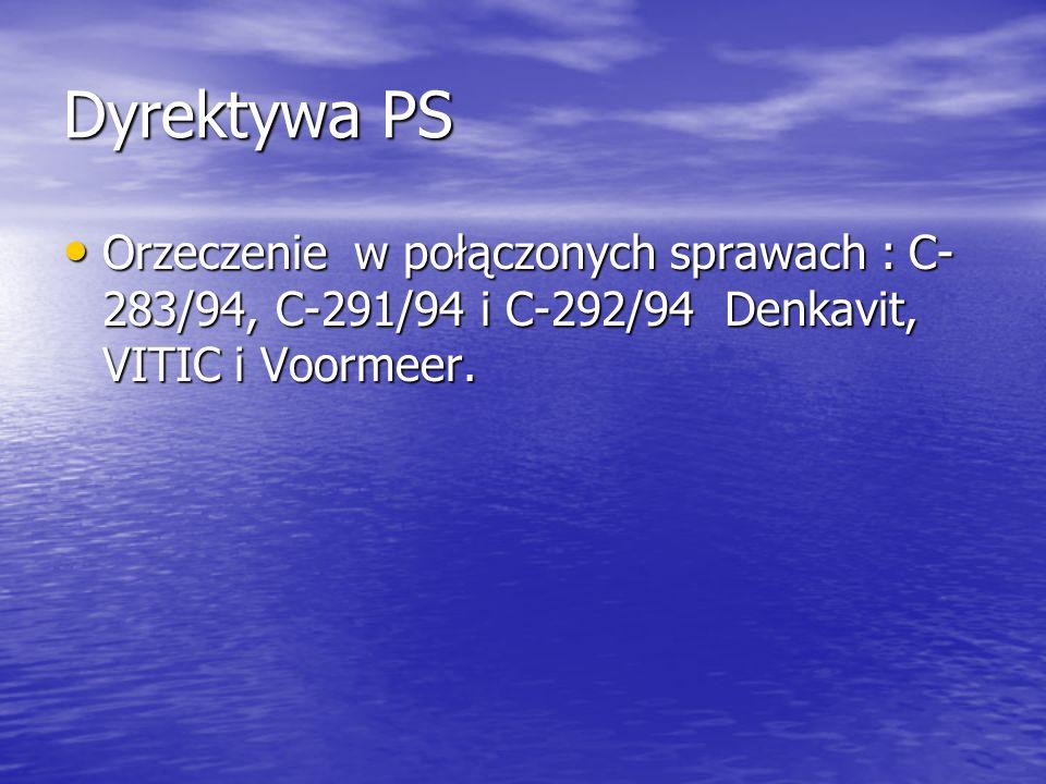 Dyrektywa PS Orzeczenie w połączonych sprawach : C- 283/94, C-291/94 i C-292/94 Denkavit, VITIC i Voormeer. Orzeczenie w połączonych sprawach : C- 283