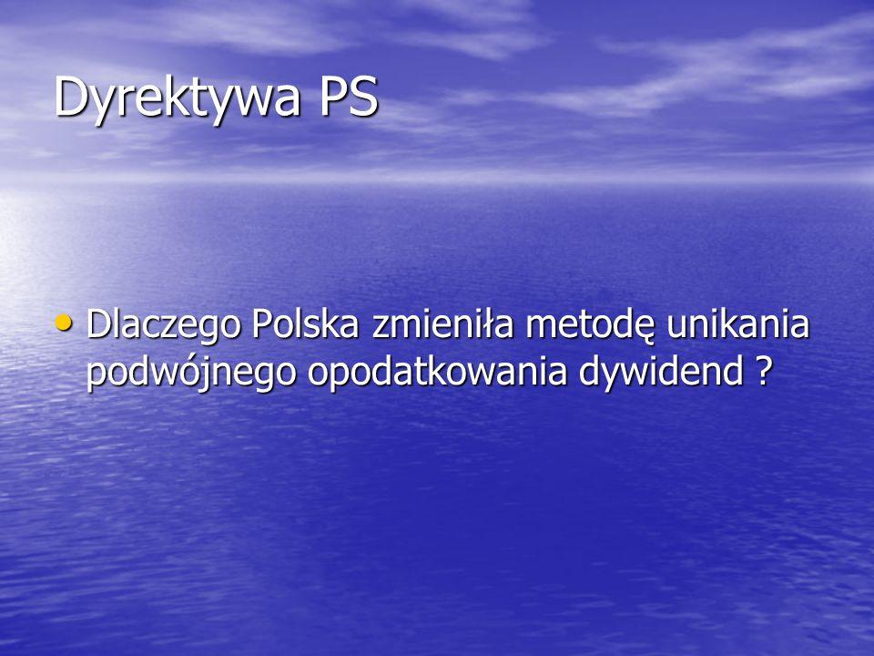 Dyrektywa PS Dlaczego Polska zmieniła metodę unikania podwójnego opodatkowania dywidend ? Dlaczego Polska zmieniła metodę unikania podwójnego opodatko