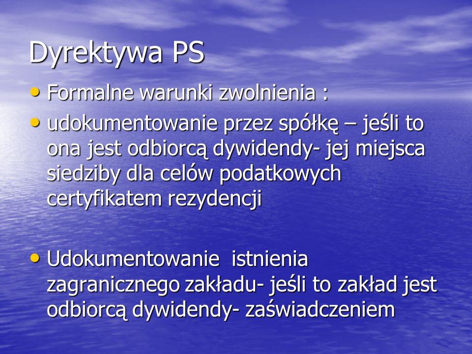 Dyrektywa PS Formalne warunki zwolnienia : Formalne warunki zwolnienia : udokumentowanie przez spółkę – jeśli to ona jest odbiorcą dywidendy- jej miej