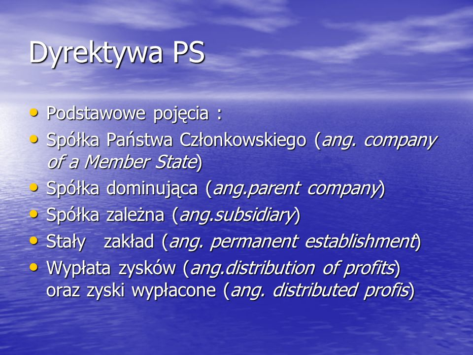 Dyrektywa PS Podstawowe pojęcia : Podstawowe pojęcia : Spółka Państwa Członkowskiego (ang. company of a Member State) Spółka Państwa Członkowskiego (a
