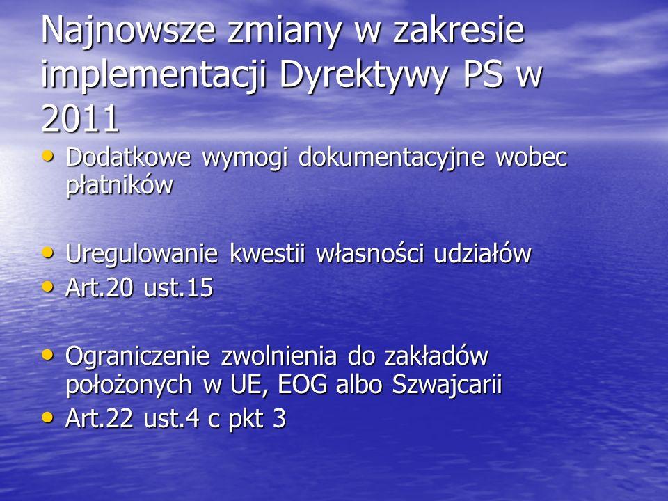 Najnowsze zmiany w zakresie implementacji Dyrektywy PS w 2011 Dodatkowe wymogi dokumentacyjne wobec płatników Dodatkowe wymogi dokumentacyjne wobec pł