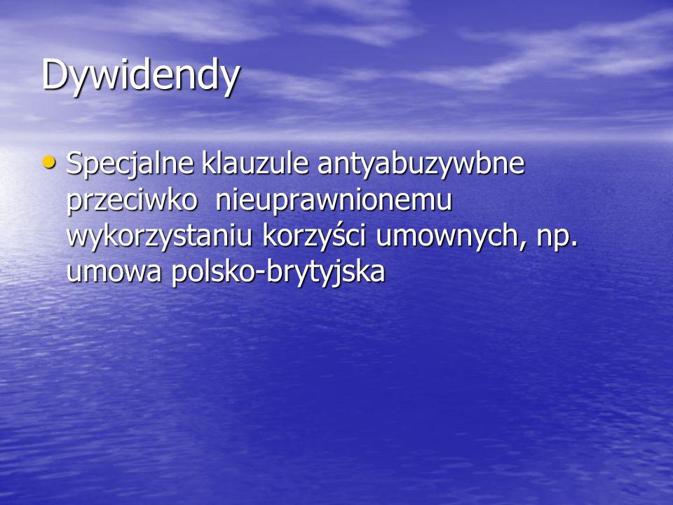 Dywidendy Specjalne klauzule antyabuzywbne przeciwko nieuprawnionemu wykorzystaniu korzyści umownych, np. umowa polsko-brytyjska Specjalne klauzule an