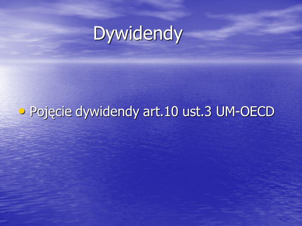 Dywidendy Dywidendy Pojęcie dywidendy art.10 ust.3 UM-OECD Pojęcie dywidendy art.10 ust.3 UM-OECD