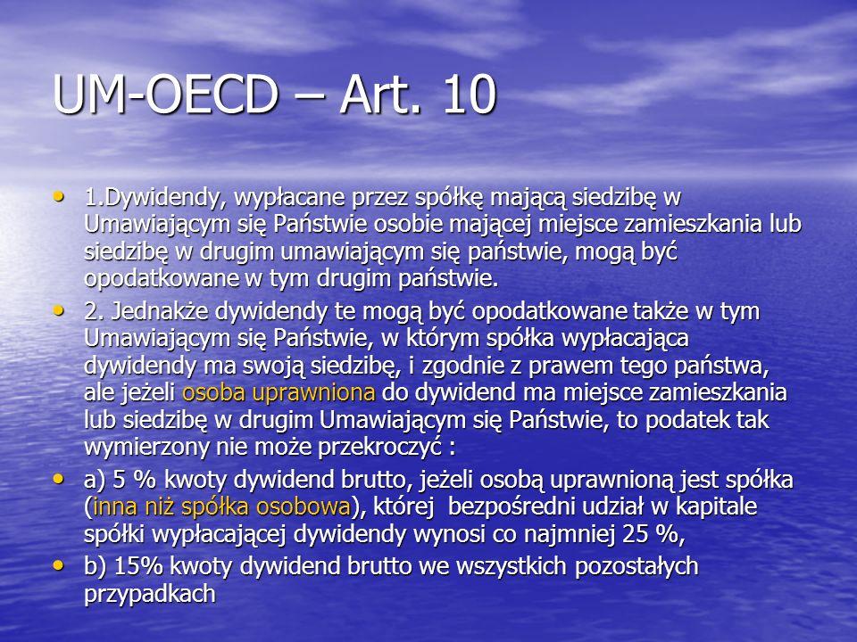UM-OECD – Art. 10 1.Dywidendy, wypłacane przez spółkę mającą siedzibę w Umawiającym się Państwie osobie mającej miejsce zamieszkania lub siedzibę w dr
