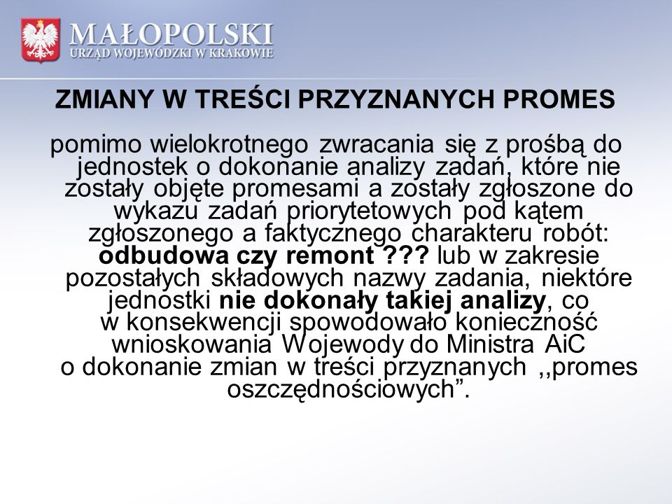 Jednostki samorządu terytorialnego powinny rozpocząć analizę potrzeb w celu przygotowania wykazu zadań priorytetowych na 2014 rok, w tym w szczególności pod względem: uzyskania,,pozwoleń na budowę posiadanego tytułu własności do obiektu dokonania obmiaru obiektu dokonania analizy rzeczowych zapisów protokołu Komisji Wojewódzkiej pod kątem kwalifikalności zakresu odbudowy/remontu do dofinansowania ze środków rezerwy celowej budżetu państwa przeanalizowania zakresu zadania do realizacji, co powinno znaleźć odzwierciedlenie w nazwie zadania w promesie uzgodnienia, jeżeli zachodzi taka konieczność, realizacji i współfinansowania zadania z administratorami cieków (RZGW, MZMiUW)