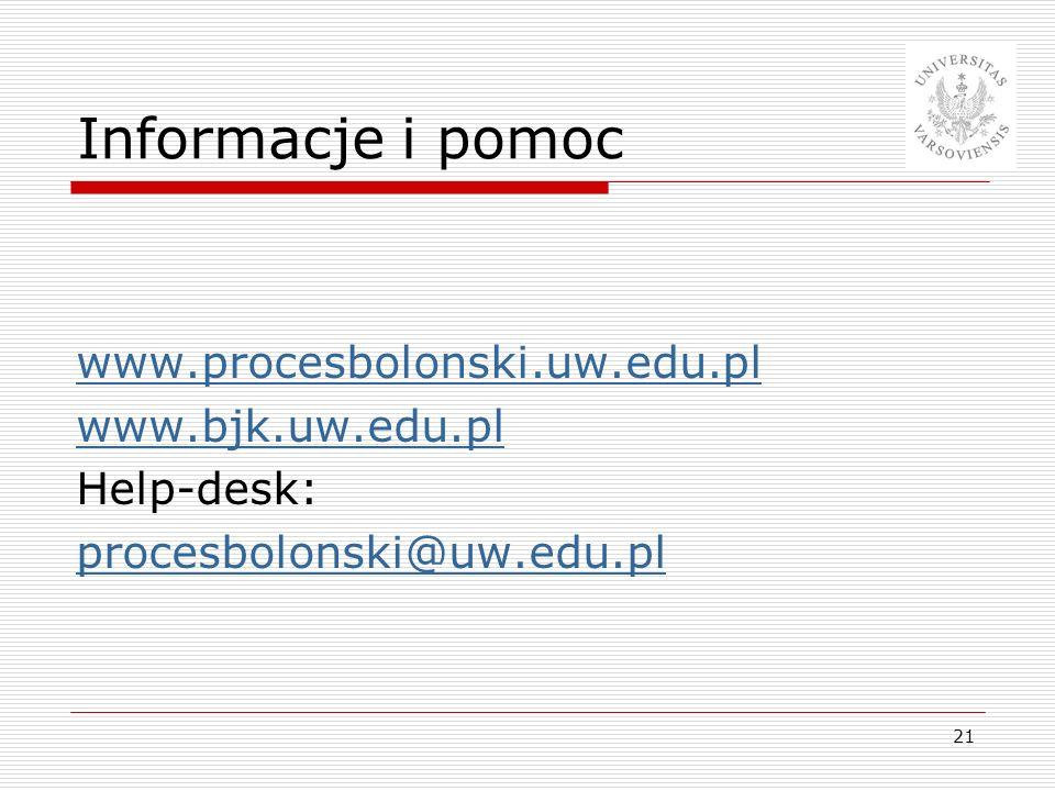 21 Informacje i pomoc www.procesbolonski.uw.edu.pl www.bjk.uw.edu.pl Help-desk: procesbolonski@uw.edu.pl
