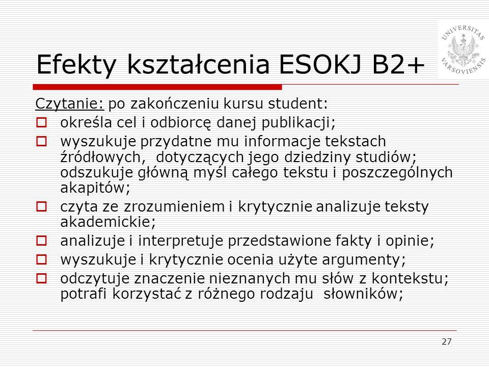 27 Efekty kształcenia ESOKJ B2+ Czytanie: po zakończeniu kursu student: określa cel i odbiorcę danej publikacji; wyszukuje przydatne mu informacje tek