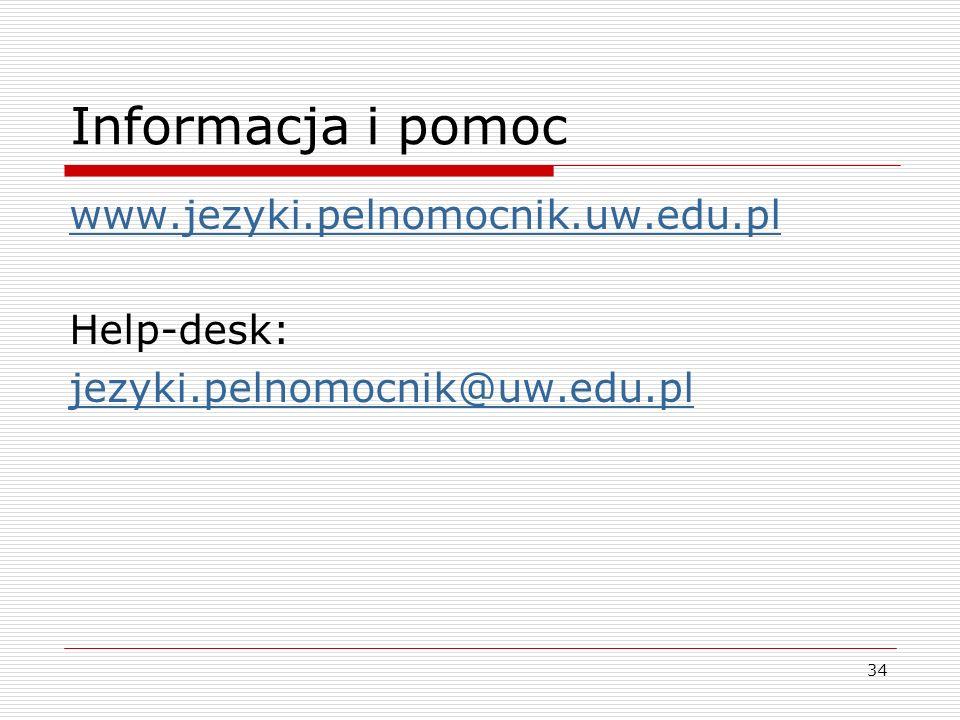 34 Informacja i pomoc www.jezyki.pelnomocnik.uw.edu.pl Help-desk: jezyki.pelnomocnik@uw.edu.pl
