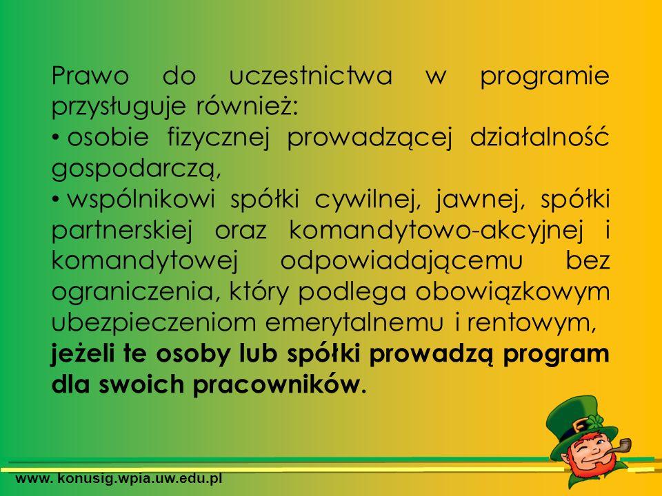 www. konusig.wpia.uw.edu.pl Prawo do uczestnictwa w programie przysługuje również: osobie fizycznej prowadzącej działalność gospodarczą, wspólnikowi s