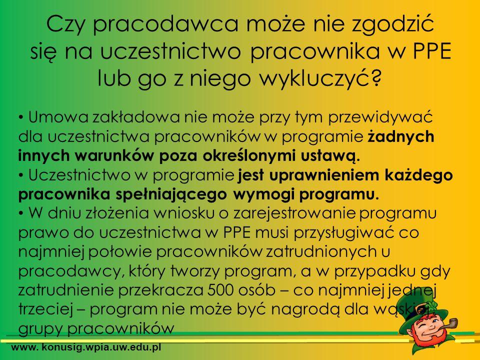 www. konusig.wpia.uw.edu.pl Czy pracodawca może nie zgodzić się na uczestnictwo pracownika w PPE lub go z niego wykluczyć? Umowa zakładowa nie może pr