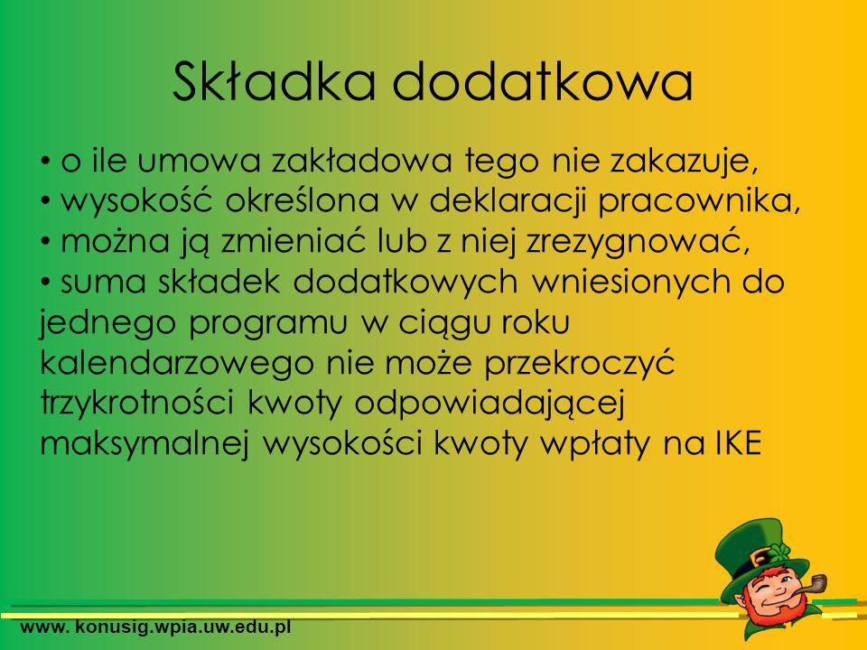 www. konusig.wpia.uw.edu.pl Składka dodatkowa o ile umowa zakładowa tego nie zakazuje, wysokość określona w deklaracji pracownika, można ją zmieniać l