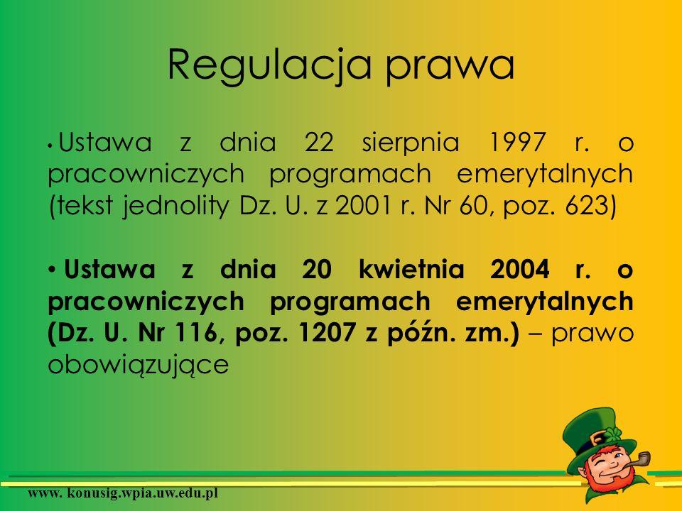 www. konusig.wpia.uw.edu.pl Regulacja prawa Ustawa z dnia 22 sierpnia 1997 r. o pracowniczych programach emerytalnych (tekst jednolity Dz. U. z 2001 r