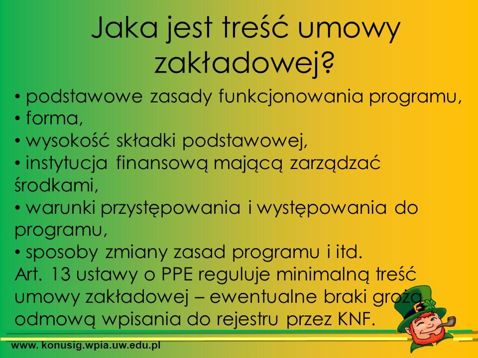 www. konusig.wpia.uw.edu.pl Jaka jest treść umowy zakładowej? podstawowe zasady funkcjonowania programu, forma, wysokość składki podstawowej, instytuc