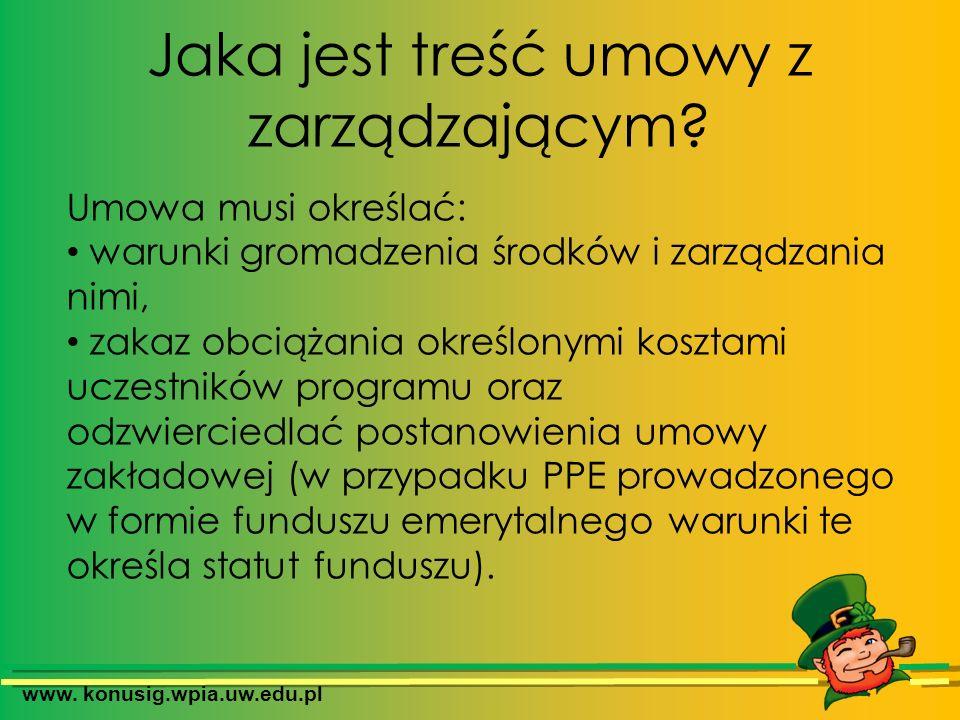 www. konusig.wpia.uw.edu.pl Jaka jest treść umowy z zarządzającym? Umowa musi określać: warunki gromadzenia środków i zarządzania nimi, zakaz obciążan