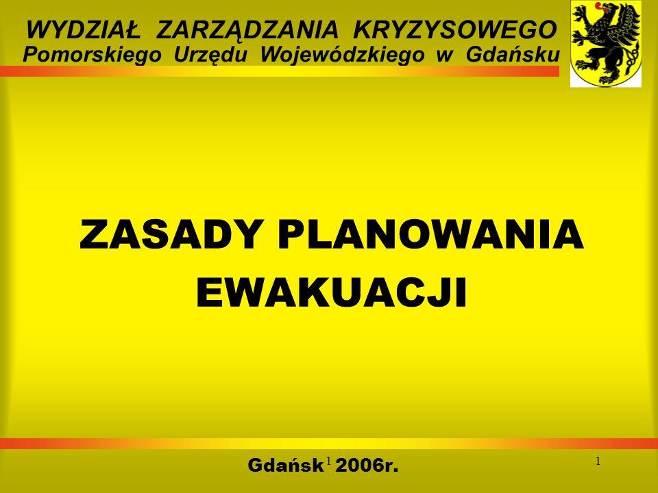 11 ZASADY PLANOWANIA EWAKUACJI Gdańsk 2006r. WYDZIAŁ ZARZĄDZANIA KRYZYSOWEGO Pomorskiego Urzędu Wojewódzkiego w Gdańsku