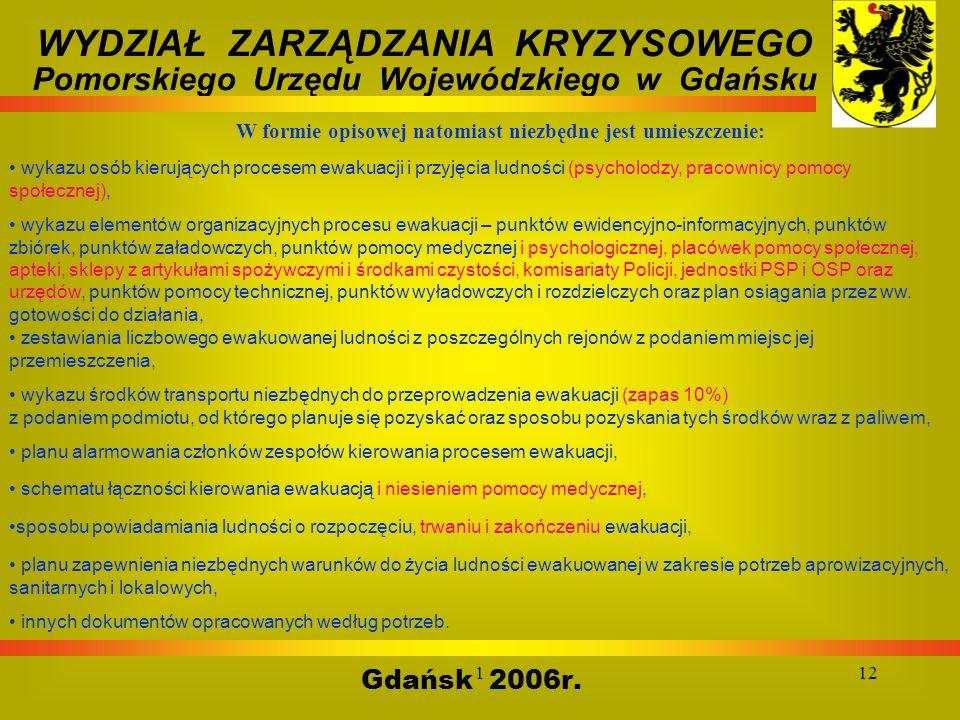 112 Gdańsk 2006r. WYDZIAŁ ZARZĄDZANIA KRYZYSOWEGO Pomorskiego Urzędu Wojewódzkiego w Gdańsku W formie opisowej natomiast niezbędne jest umieszczenie: